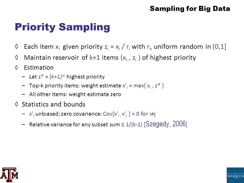 Priority Sampling Each item xi given priority zi = xi / ri with rn uniform random in (0,1]